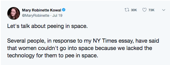 Text - L30K Mary Robinette Kowal 73K @MaryRobinette Jul 19 Let's talk about peeing in space Several people, in response to my NY Times essay, have said that women couldn't go into space because we lacked the technology for them to pee in space.