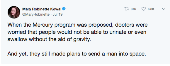 Text - t 376 Mary Robinette Kowal 6.8K @MaryRobinette Jul 19 When the Mercury program was proposed, doctors were worried that people would not be able to urinate or even swallow without the aid of gravity And yet, they still made plans to send a man into space.