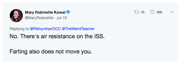 Text - t 10 Mary Robinette Kowal @MaryRobinette Jul 19 268 . Replying to @RMoynihanOCC @TheWeirdTeacher No. There's air resistance on the ISS Farting also does not move you