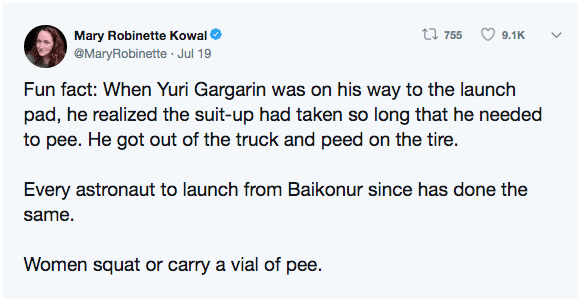Text - t 755 Mary Robinette Kowal 9.1K @MaryRobinette Jul 19 Fun fact: When Yuri Gargarin was on his way to the launch pad, he realized the suit-up had taken so long that he needed to pee. He got out of the truck and peed on the tire. Every astronaut to launch from Baikonur since has done the same Women squat or carry a vial of pee