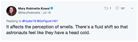 Text - t 7 Mary Robinette Kowal 127 @MaryRobinette Jul 19 Replying to @Hydor18 @GoFigure1401 It affects the perception of smells. There's a fluid shift so that astronauts feel like they have a head cold