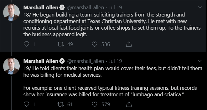 Text - Marshall Allen @marshall_allen Jul 19 18/ He began building a team, soliciting trainers from the strength and conditioning department at Texas Christian University. He met with new recruits at local fast food joints or coffee shops to set them up. To the trainers, the business appeared legit. 1 536 ti 49 Marshall Allen @marshall_allen Jul 19 19/ He told clients their health plan would cover their fees, but didn't tell them he was billing for medical services. For example: one client recei