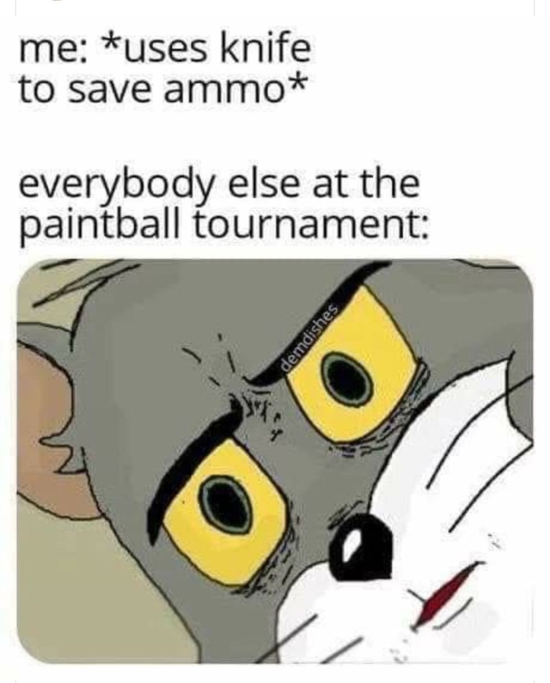 Cartoon - me: *uses knife to save ammo everybody else at the paintball tournament: demdishes