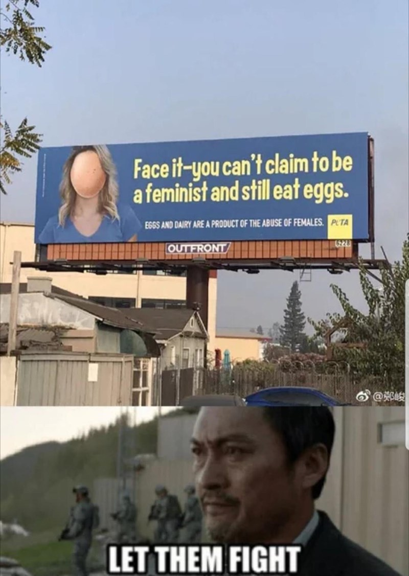Billboard - Face it-you can't claim to be a feminist and still eat eggs. EGGS AND DAIRY ARE A PRODUCT OF THE ABUSE OF FEMALES P TA 6228 OUTFRONT LET THEM FIGHT T
