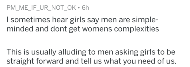 man fact - Text - PM_ME_IF_UR_NOT_OK ° 6h I sometimes hear girls say men are simple- minded and dont get womens complexities This is usually alluding to men asking girls to be straight forward and tell us what you need of us.