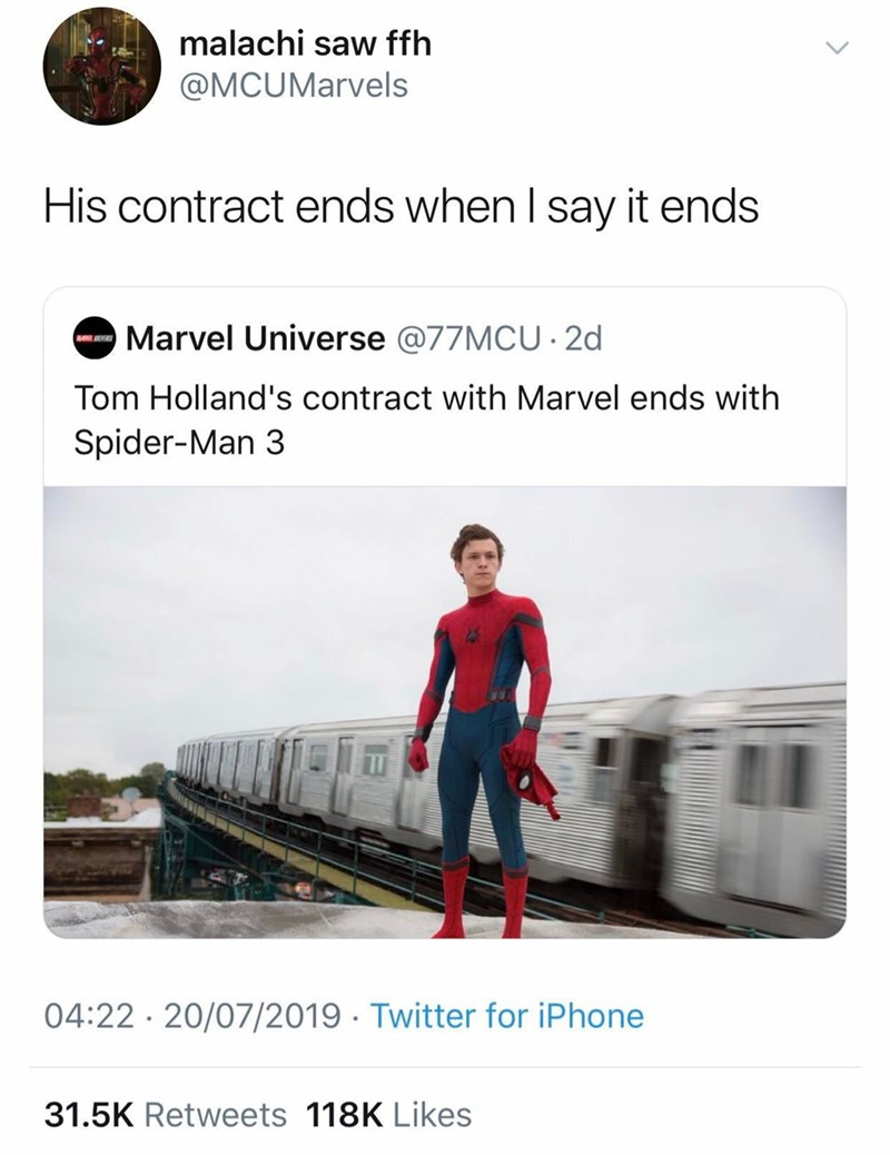 Product - malachi saw ffh @MCUMarvels His contract ends when I say it ends Marvel Universe @77MCU20 Tom Holland's contract with Marvel ends with Spider-Man 3 04:22 20/07/2019 Twitter for iPhone 31.5K Retweets 118K Likes