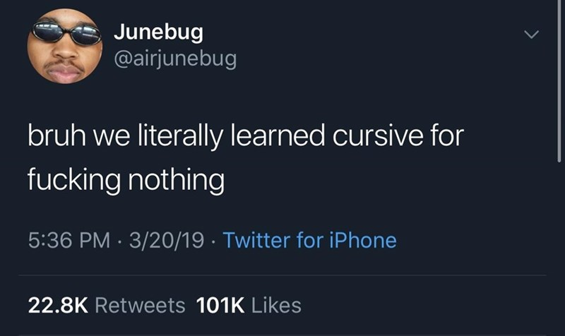 """Tweet - """"bruh we literally learned cursive for fucking nothing"""""""