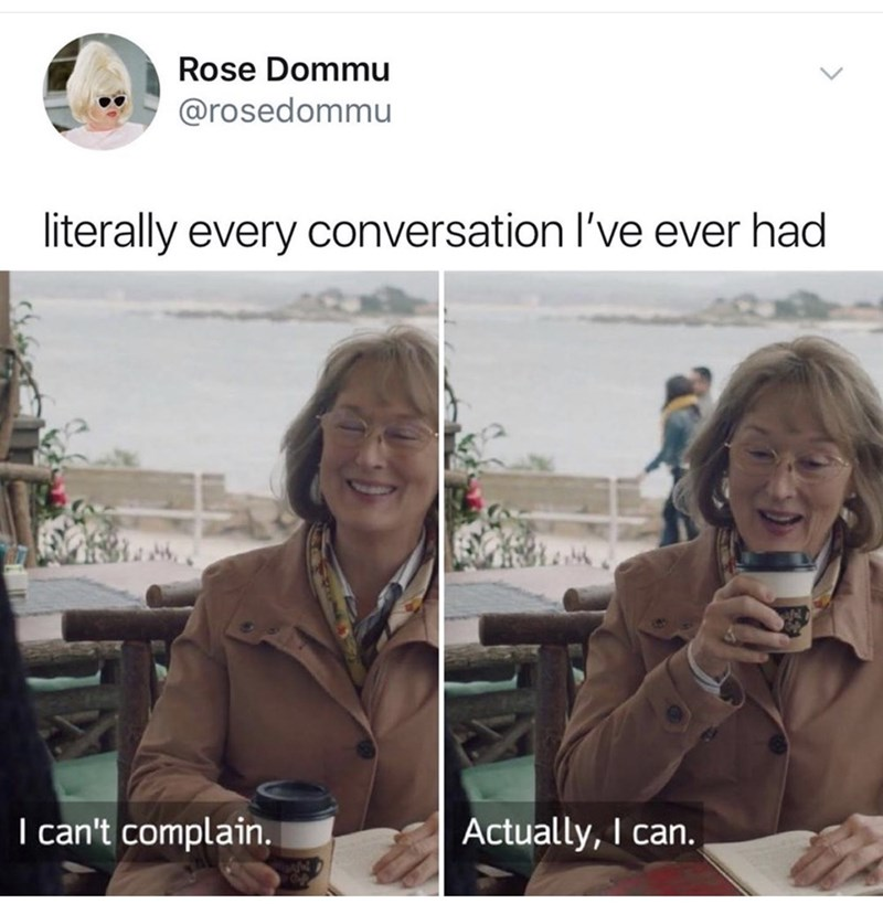 "Tweet - Meryl Streep - ""Literally every conversation I've ever had I can't complain. Actually, I can"""
