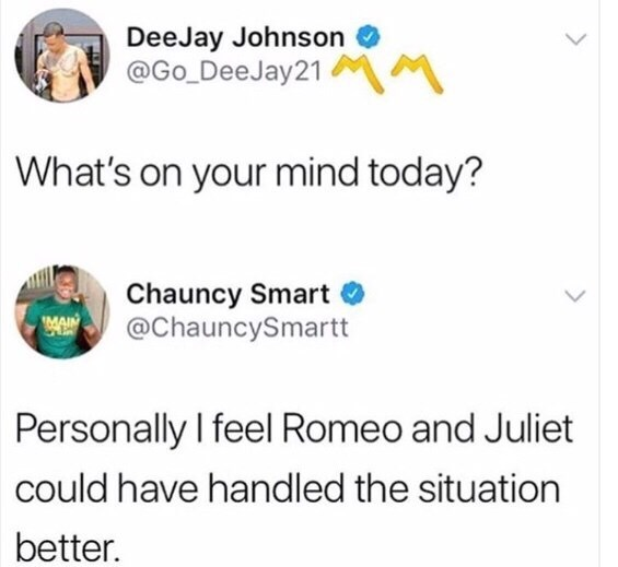 Text - DeeJay Johnson @Go_DeeJay21 What's on your mind today? Chauncy Smart @ChauncySmartt MAIN Personally I feel Romeo and Juliet could have handled the situation better.