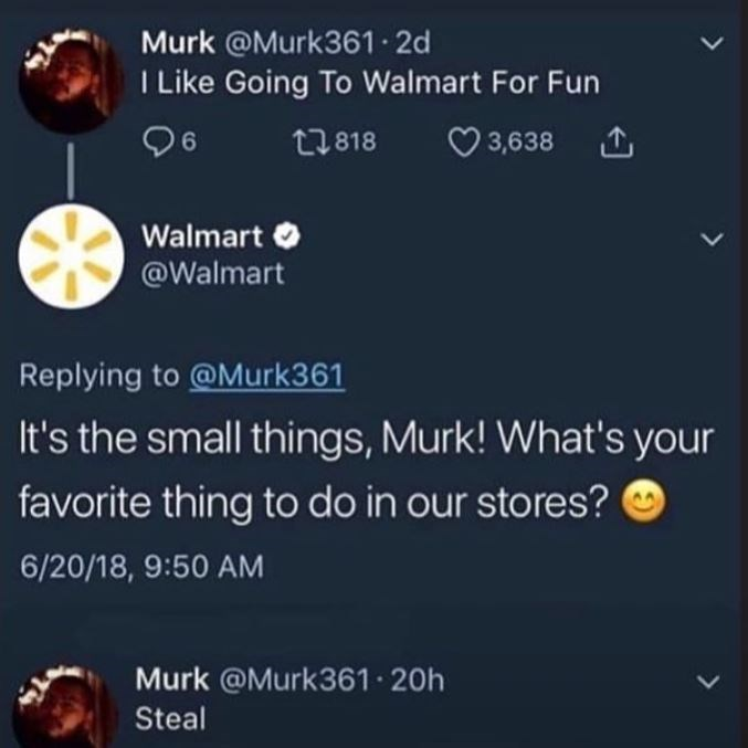 Text - Murk @Murk361 2d I Like Going To Walmart For Fun 3,638 96 ti818 Walmart @Walmart Replying to @Murk361 It's the small things, Murk! What's your favorite thing to do in our stores? 6/20/18, 9:50 AM Murk @Murk361 20h Steal