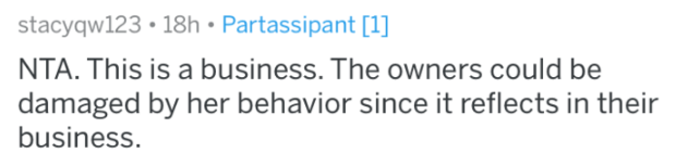 reddit - Text - stacyqw123 18h Partassipant [1] NTA. This is a business. The owners could be damaged by her behavior since it reflects in their business.