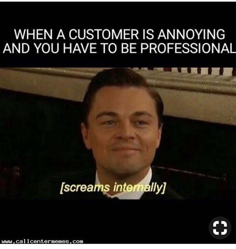 retail memes - Forehead - WHEN A CUSTOMER IS ANNOYING AND YOU HAVE TO BE PROFESSIONAL [screams intermallyM www.callcentermemes.com