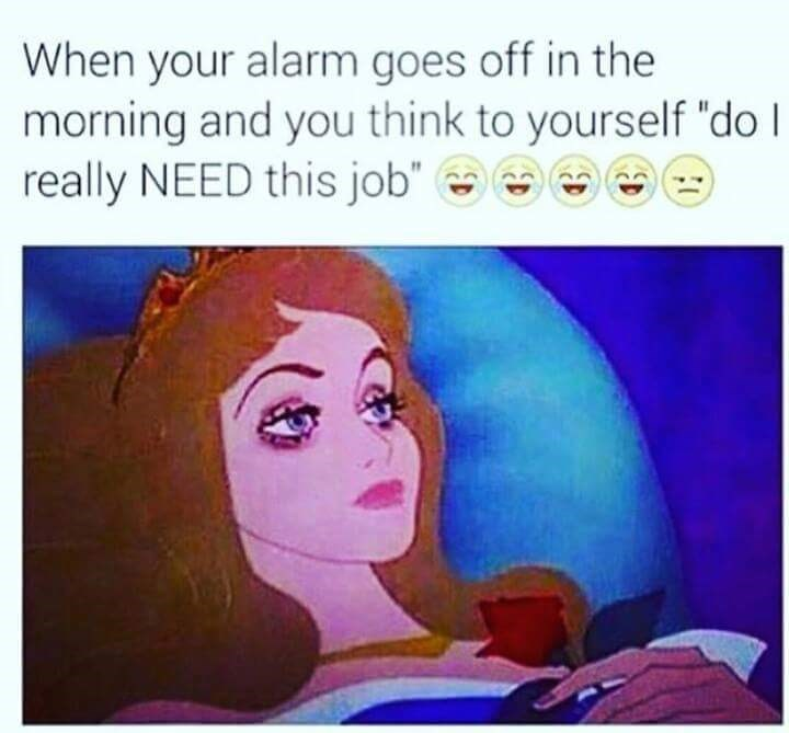 "retail memes - Cartoon - When your alarm goes off in the morning and you think to yourself ""do l really NEED this job"""