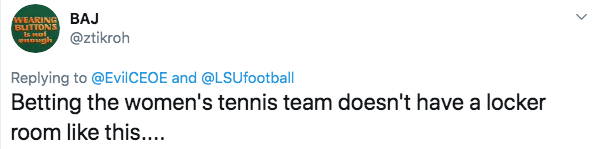 Twitter - Text - BAJ WEARING BLITTONS Is not @ztikroh Replying to @EvilCEOE and @LSUfootball Betting the women's tennis team doesn't have a locker room like this....