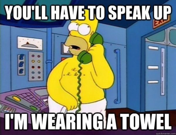 "Meme - ""YOU'LL HAVE TO SPEAK UP I'M WEARING A TOWEL"""