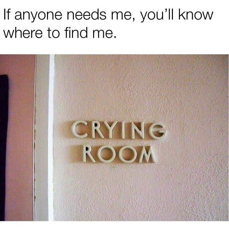 Text - If anyone needs me, you'll know where to find me. CRYINE ROOM