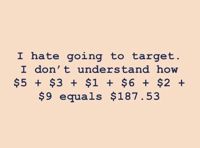 Text - I hate going to target. I don' t understand how $5 $3 $1 $6 $2 $9 equals $187.53
