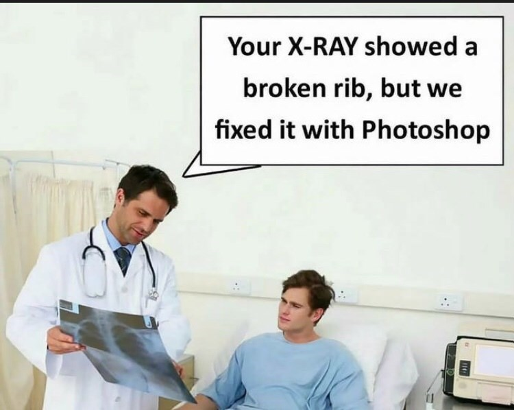 """Meme - """"Your X-RAY showed a broken rib, but we fixed it with Photoshop"""""""
