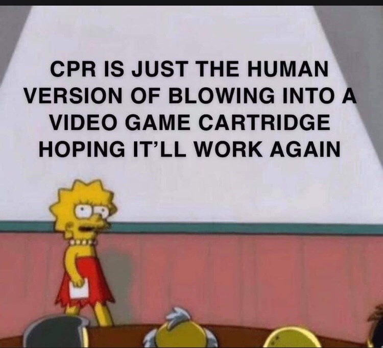 Cartoon - CPR IS JUST THE HUMAN VERSION OF BLOWING INTO A VIDEO GAME CARTRIDGE HOPING IT'LL WORK AGAIN