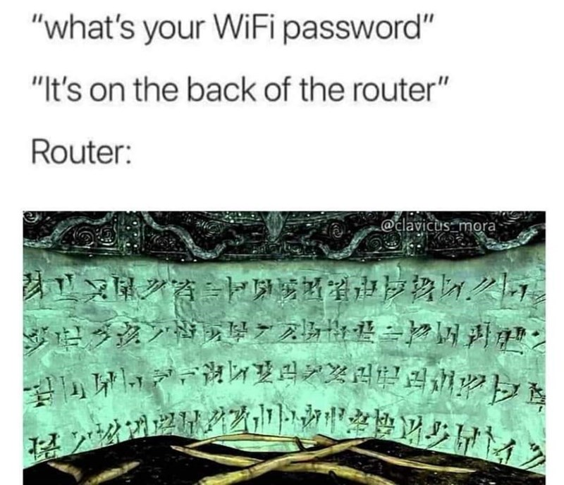 "Text - ""what's your WiFi password"" ""It's on the back of the router"" Router: @elavicus mora"