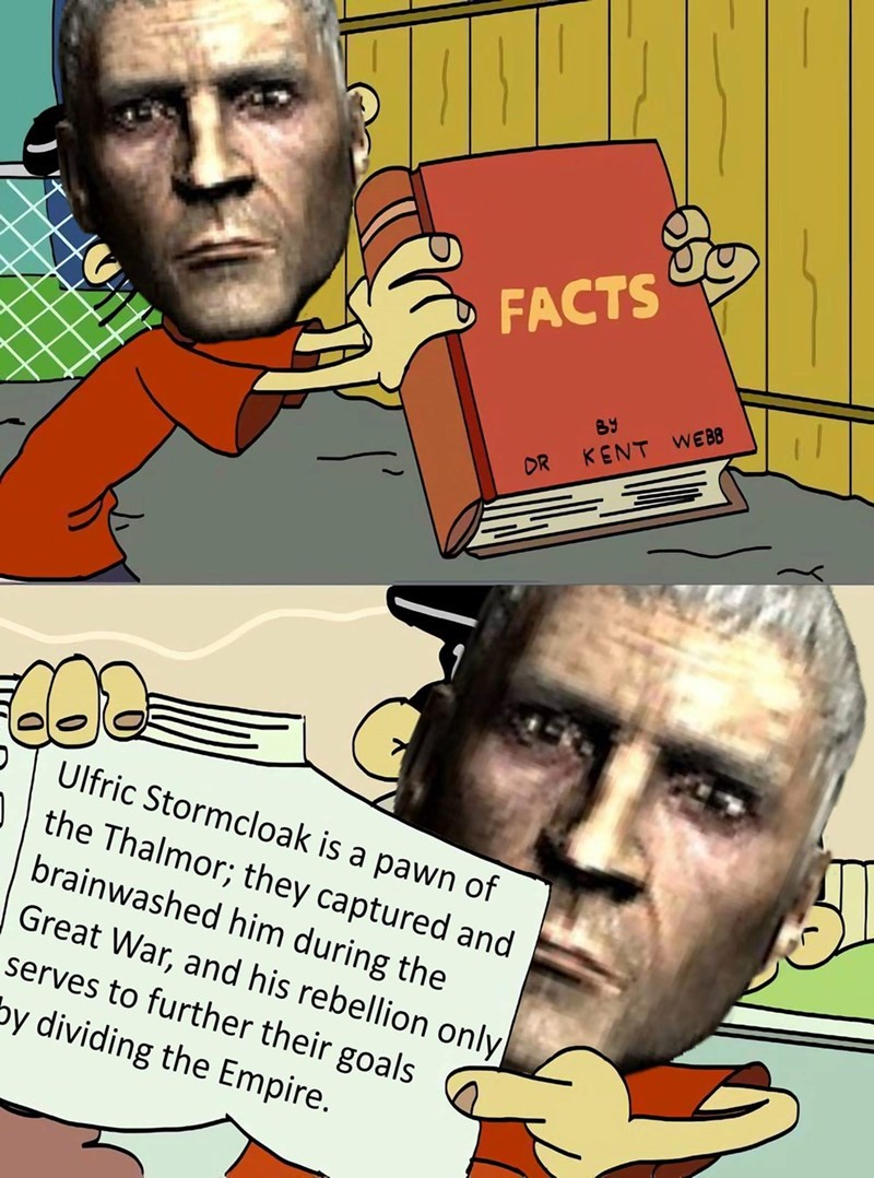 Cartoon - FACTS BY WEBB KENT DR Ulfric Stormcloak is a pawn of the Thalmor; they captured and brainwashed him during the Great War, and his rebellion only serves to further their goals by dividing the Empire.