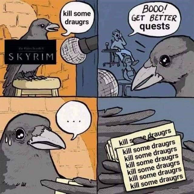 "Meme - ""kill some BO00! GET BETTER quests draugrs SKYRIM kill sedraugrs kill some draugrs kill some draugrs kill some draugrs kill some draugrs kill some draugrs kill some draugrs"""