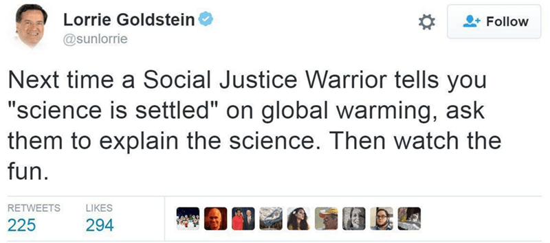 """Tweet - """"Next time a Social Justice Warrior tells you 'science is settled' on global warming, ask them to explain the science. Then watch the fun"""""""