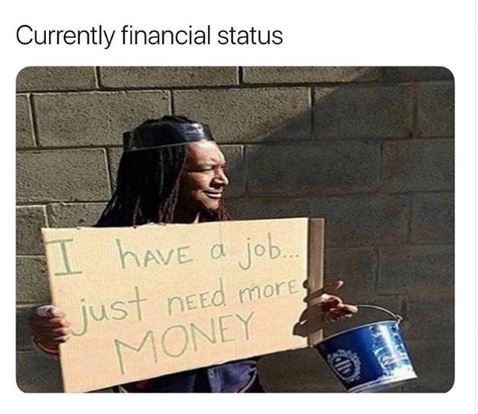 Text - Currently financial status hAVE a job.. just nEEd more MONEY