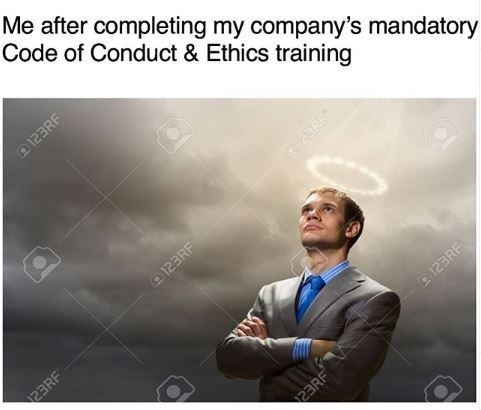 Text - Me after completing my company's mandatory Code of Conduct & Ethics training 123RF 123RF 123RF 23RE 123RF