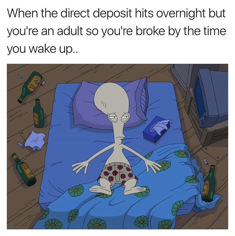 Cartoon - When the direct deposit hits overnight but you're an adult so you're broke by the time you wake up. 700