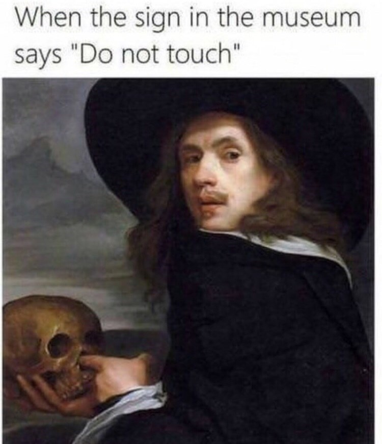 "Portrait - When the sign in the museum says ""Do not touch"""