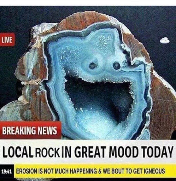 Rock - LIVE BREAKING NEWS LOCAL ROCKIN GREAT MOOD TODAY 1941 EROSION IS NOT MUCH HAPPENING& WE BOUT TO GET IGNEOUS