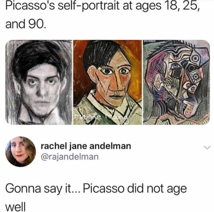 Face - Picasso's self-portrait at ages 18, 25, and 90. ame an rachel jane andelman @rajandelman Gonna say it... Picasso did not age well