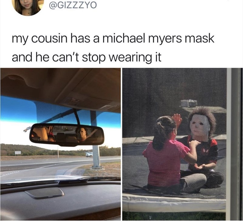 Vehicle door - @GIZZZYO my cousin has a michael myers mask and he can't stop wearing it