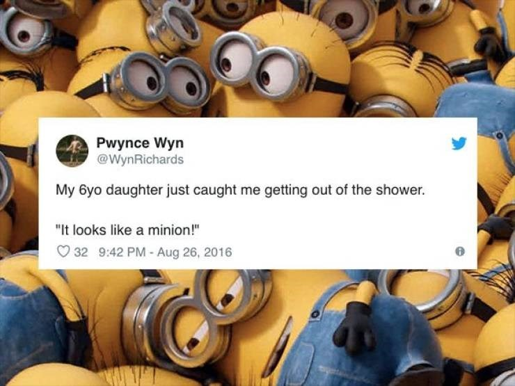 "Yellow - Pwynce Wyn @WynRichards My 6yo daughter just caught me getting out of the shower. ""It looks like a minion!"" 32 9:42 PM - Aug 26, 2016"