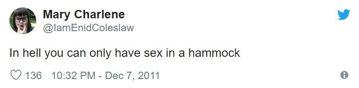 Text - Mary Charlene @lamEnidColeslaw In hell you can only have sex in a hammock 136 10:32 PM Dec 7, 2011