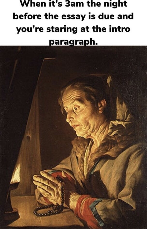 Text - When it's 3am the night before the essay is due and you're staring at the intro paragraph.