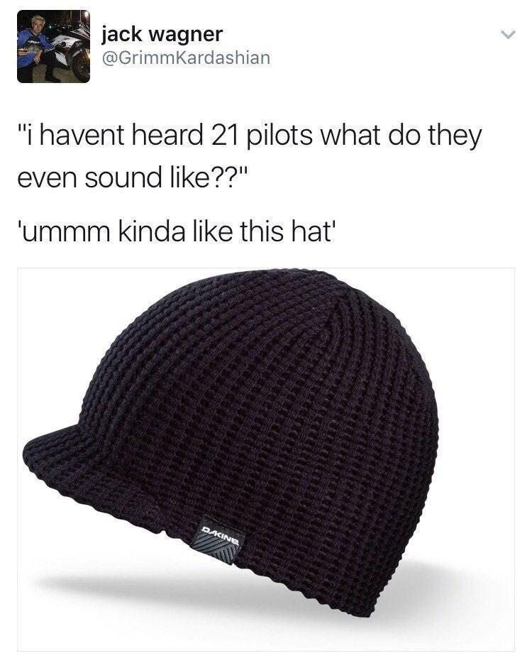 "funny tweet - Clothing - jack wagner @GrimmKardashian ""i havent heard 21 pilots what do they even sound like??"" 'ummm kinda like this hat' DAKINB"