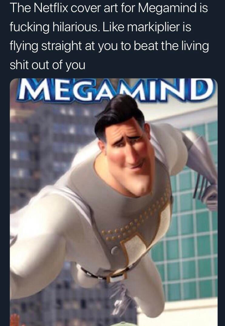 funny tweet - Arm - The Netflix cover art for Megamind is fucking hilarious. Like markiplier is flying straight at you to beat the living shit out of you MEGAMIND