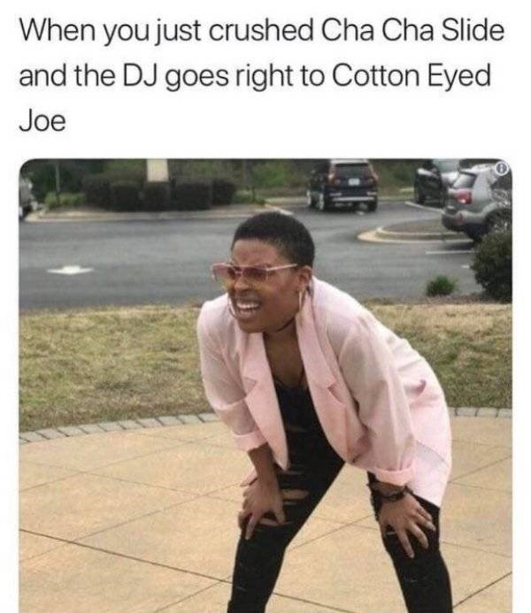 Text - When you just crushed Cha Cha Slide and the DJ goes right to Cotton Eyed Joe