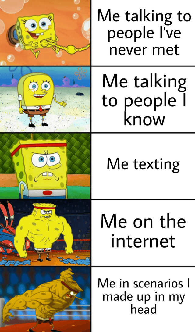 meme - Cartoon - Me talking to реople I've never met Me talking to people know Me texting Me on the internet Me in scenarios I made up in my head