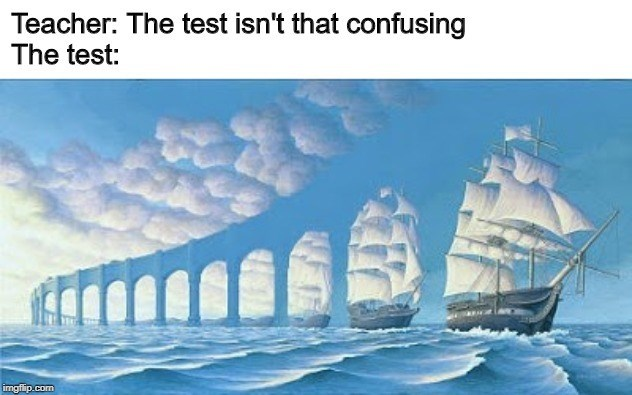 meme - Clipper - Teacher: The test isn't that confusing The test: imgflip.com