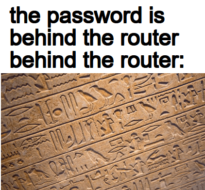 Text - the password is behind the router behind the router: