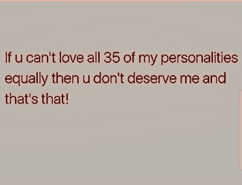 Text - If u can't love all 35 of my personalities equally then u don't deserve me and that's that!