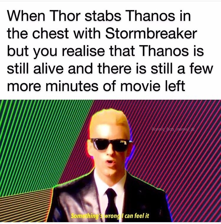 Text - When Thor stabs Thanos in the chest with Stormbreaker but you realise that Thanos is still alive and there is still a few more minutes of movie left @comic facts man e dc Something's wrong can feel it