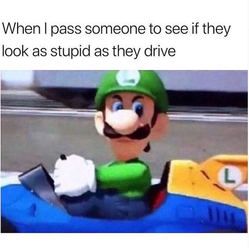 Mario - When I pass someone to see if they look as stupid as they drive
