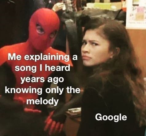 "Meme - ""Me explaining a song I heard years ago knowing only the melody; Google"""
