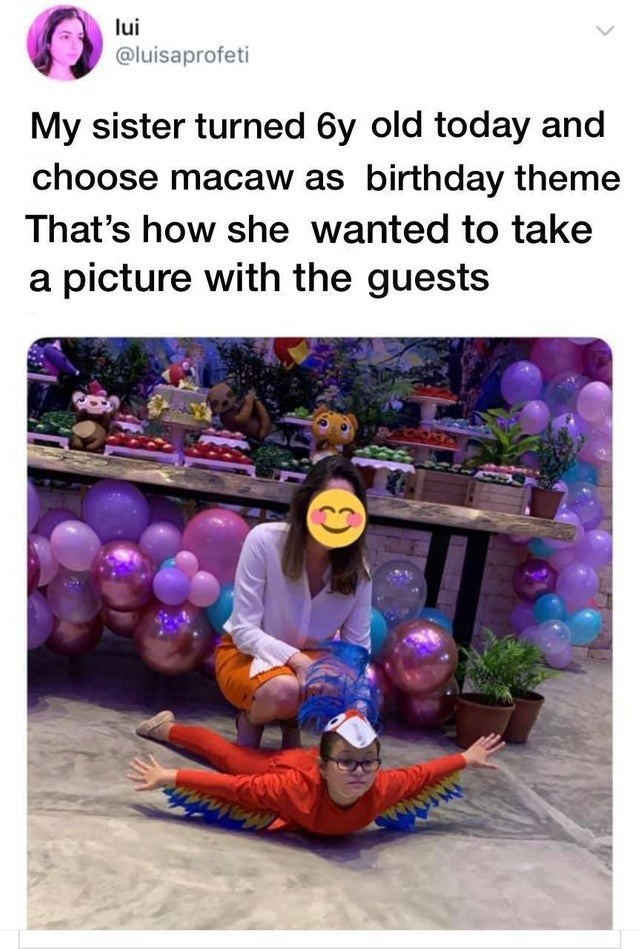 Text - lui @luisaprofeti My sister turned 6y old today and choose macaw as birthday theme That's how she wanted to take a picture with the guests