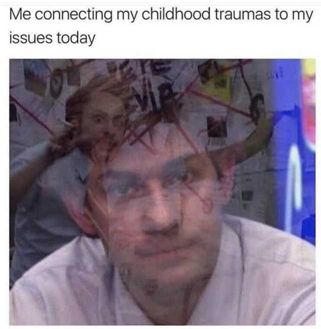 Funny meme about connecting one's current mental health problems with past childhood traumas