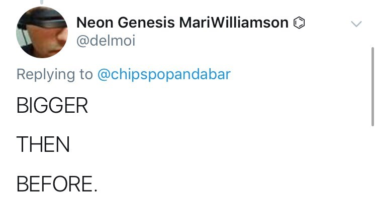 Text - Neon Genesis MariWilliamson @delmoi Replying to @chipspopandabar BIGGER THEN BEFORE